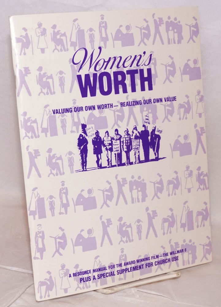 Women's worth: valuing our own worth--realizing our own value. A resource manual for the award winning film, The Willmar 8. Plus a special supplement for church use. Janet Ridgway, Barbara Rosenblum, Larry Adelman, California Newsreel.
