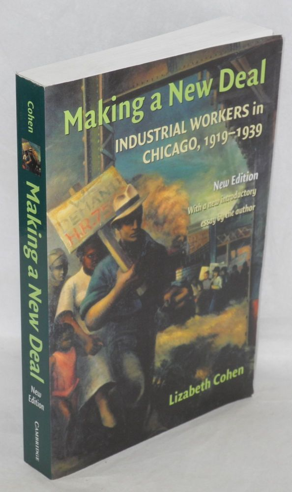 Making a New Deal; industrial workers in Chicago, 1919-1939. Lizabeth Cohen.