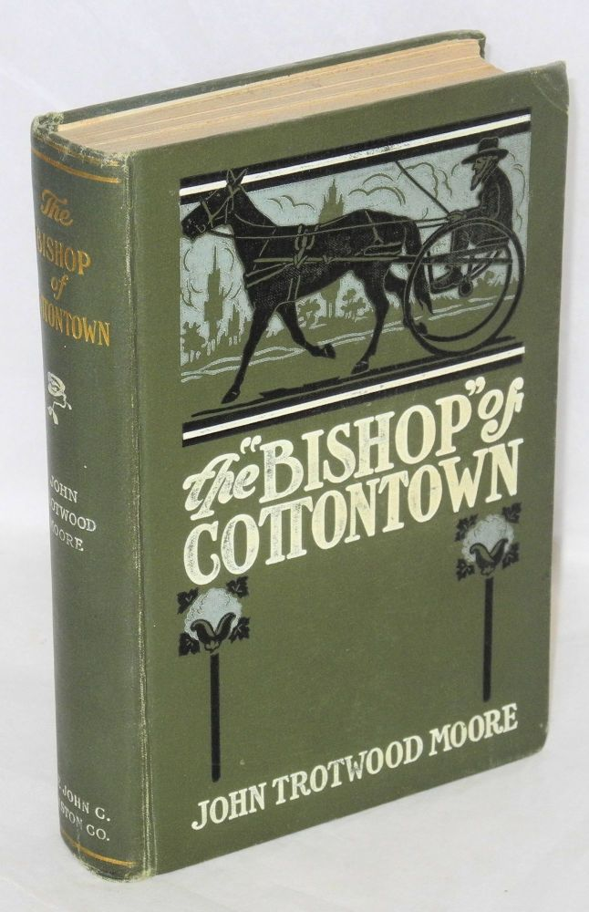 The bishop of cottontown; a story of the Southern cotton mills. John Trotwood Moore.