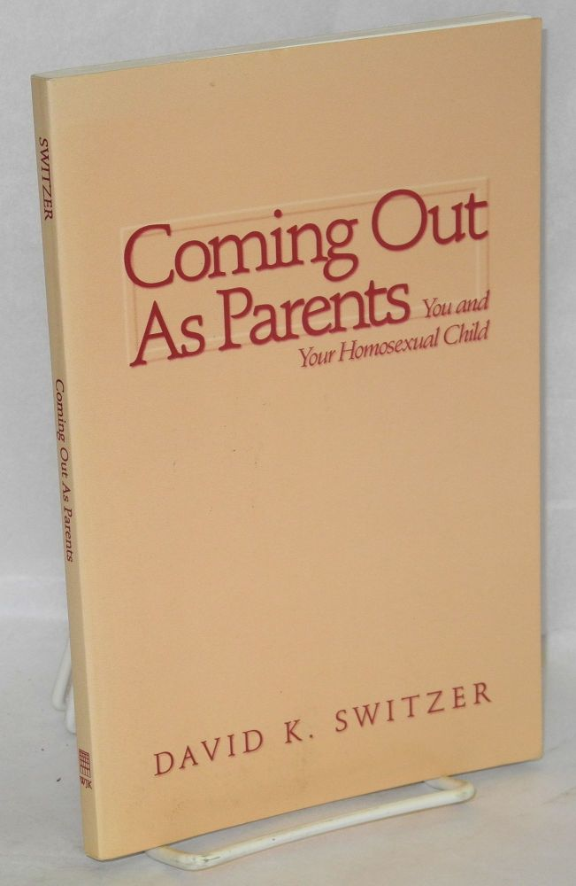 Coming out as parents; you and your homosexual child. David K. Switzer.