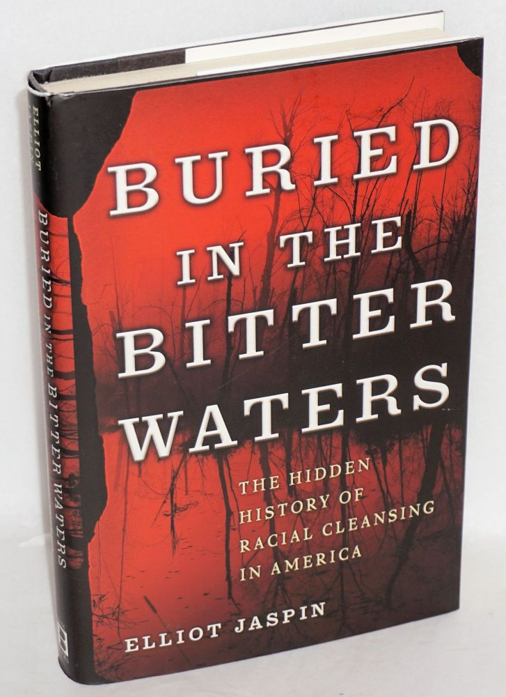 Buried in the bitter waters; the hidden history of racial cleansing in America. Elliot Jaspin.