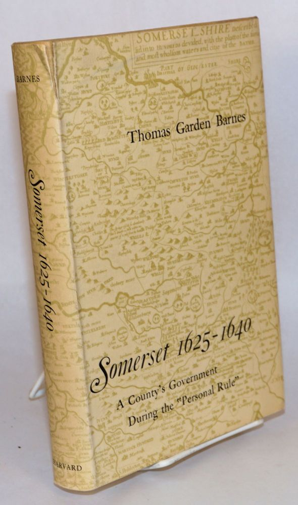 "Somerset, 1625-1640: A County's Government During the ""Personal Rule"" Thomas Garden Barnes."