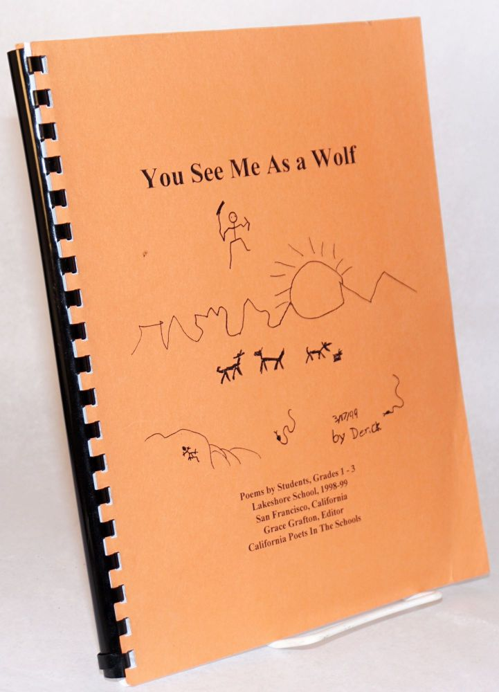 You see me as a wolf; poems by students Grades 1-3, Lakeshore School, 1998-99, San Francisco, California. Grace Grafton, , Students Grades, Lakeshore School, contributors.