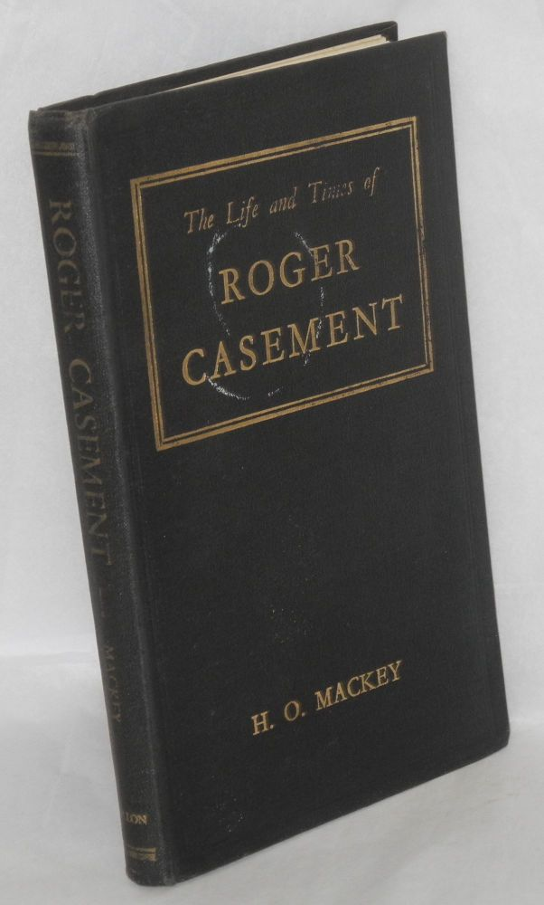 The life and times of Roger Casement. H. O. Mackey.