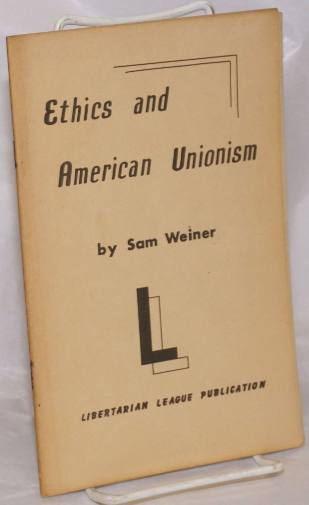 Ethics and American unionism; and the path ahead for the working class by Sam Weiner [pseud.]. Sam Dolgoff, as Sam Weiner.