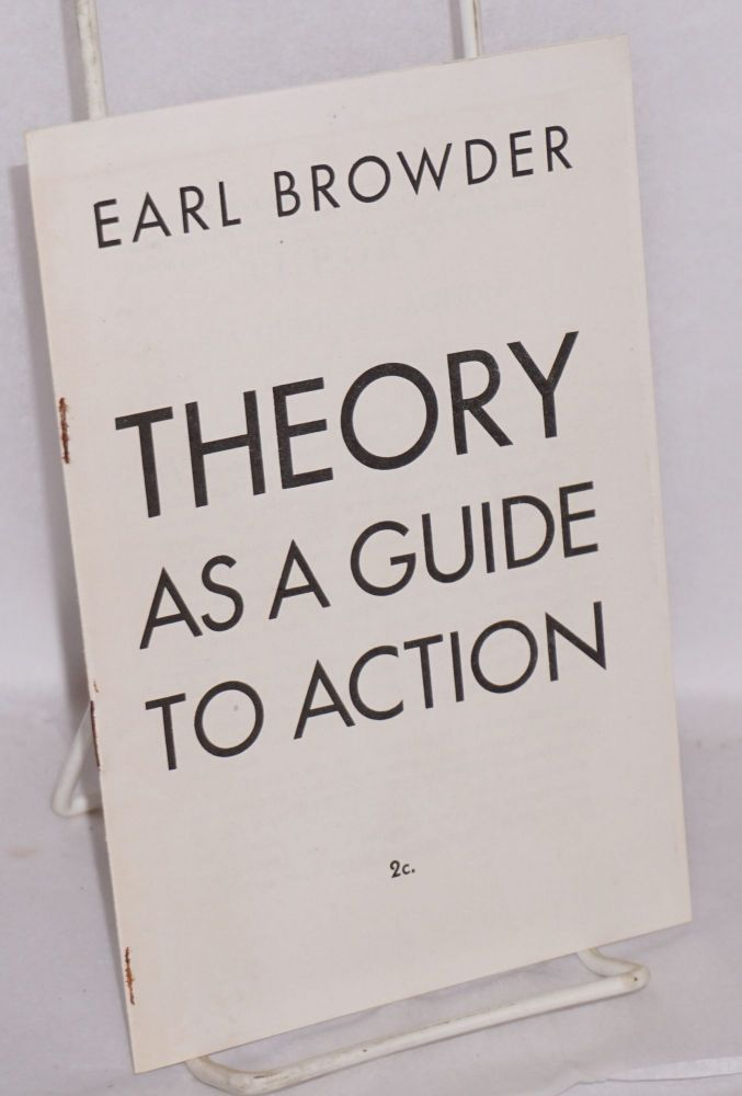 Theory as a guide to action. Earl Browder.