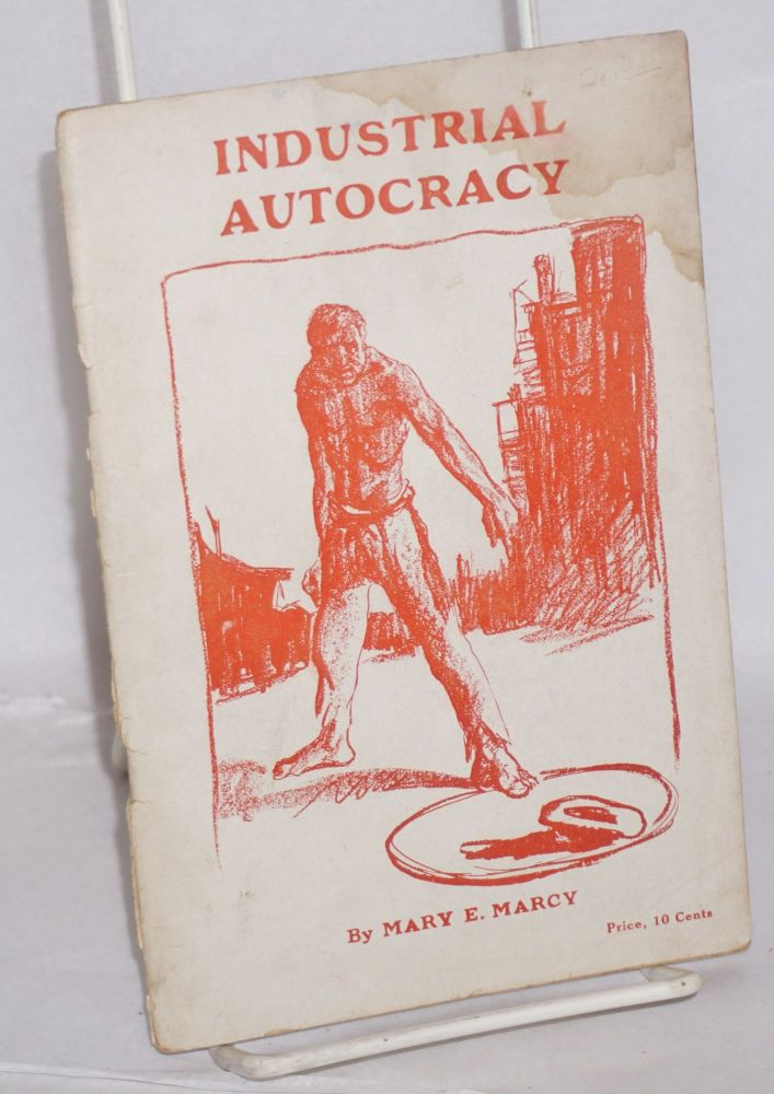 Industrial autocracy. Mary E. Marcy.