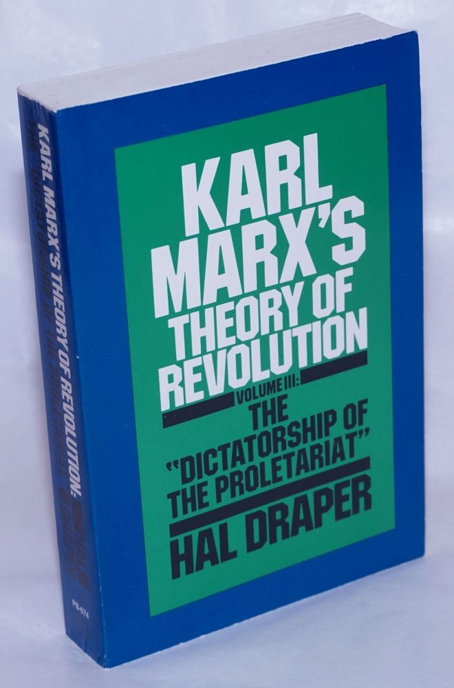 Karl Marx's theory of revolution. Vol. 3: The 'Dictatorship of the proletariat.' With the assistance of Stephen F. Diamond. Hal Draper.