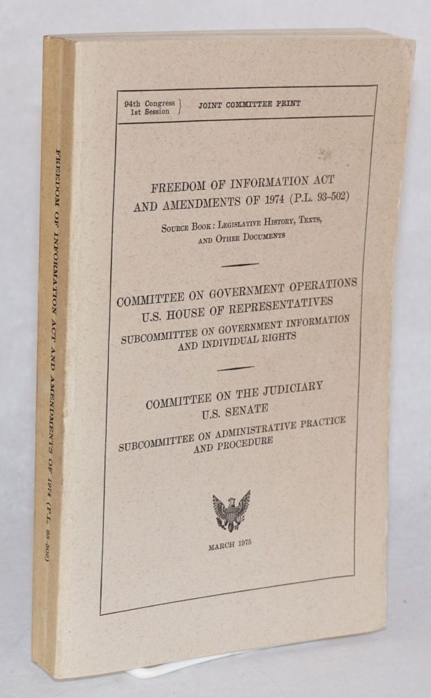 Freedom of information act and amendments of 1974 (P.L. 93-502), source book: legislative history, texts, and other documents. Joint committee report. United States. House of Representatives, Senate.