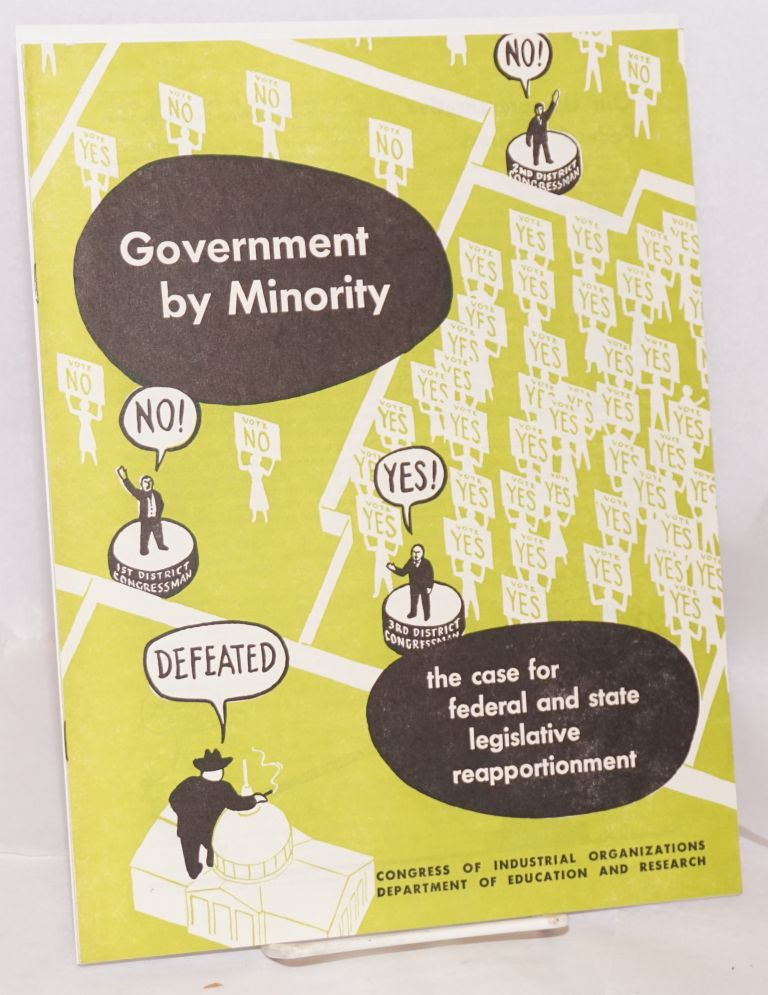 Government by minority: the case for federal and state legislative reapportionment. Congress of Industrial Organizations. Department of Education and Research.