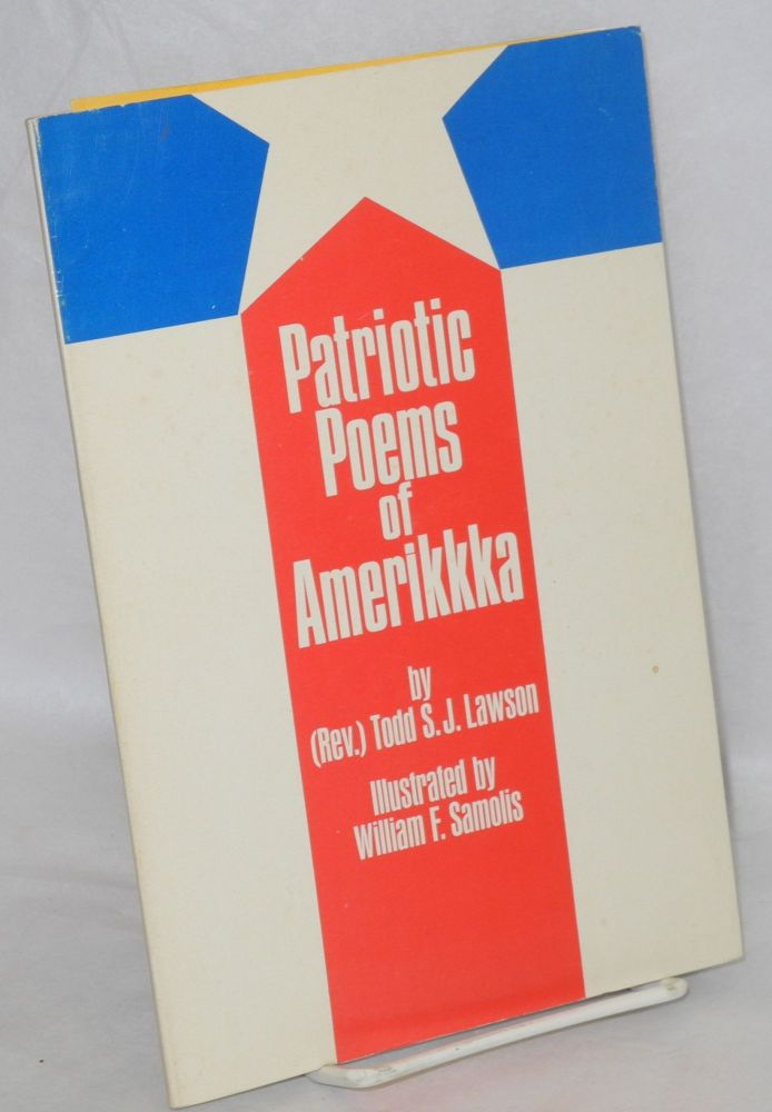 Patriotic poems of Amerikkka. Illustrated by William F. Samolis. Todd S. J. Lawson.