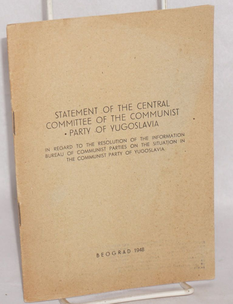 Statement of the central committee of the communist party of Yugoslavia in regard to the resolution of the information bureau of the communist parties on the situation in the communist party of Yugoslavia