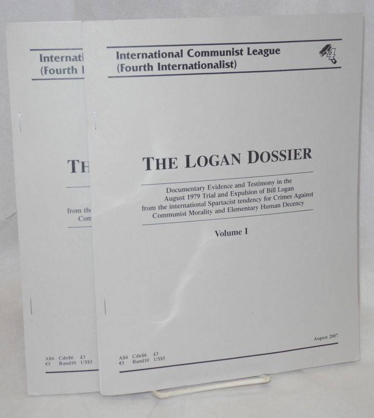 The Logan dossier: documentary evidence and testimony in the August 1979 trial and expulsion of Bill Logan from the international Spartacist tendency for crimes against communist morality and elementary human decency. International Communist League, Fourth Internationalist.