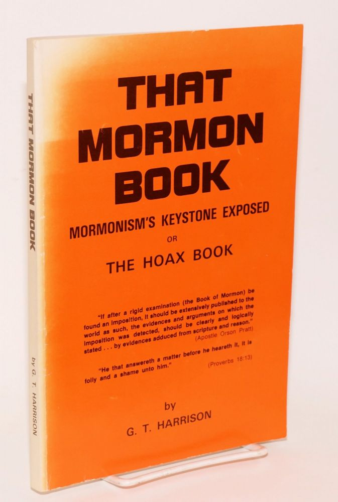 That Mormon book: Mormonism's keystone exposed, or, The Hoax Book. G. T. Harrison.