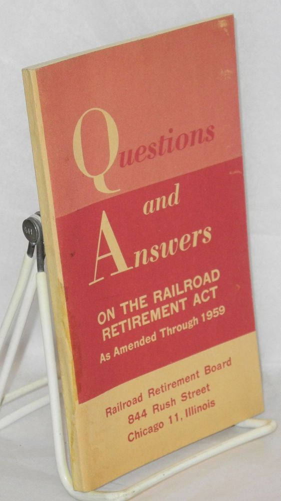 Questions and answers on the Railroad retirement Act, as amended through 1959. Railroad Retirement Board.