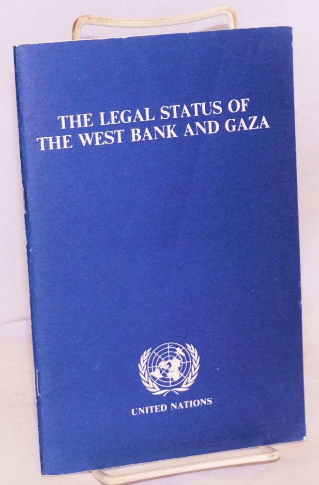 The legal status of the West Bank and Gaza. Prepared for, and under the guidance of, the Committee on the exercise of the inalienable rights of the Palentinian people