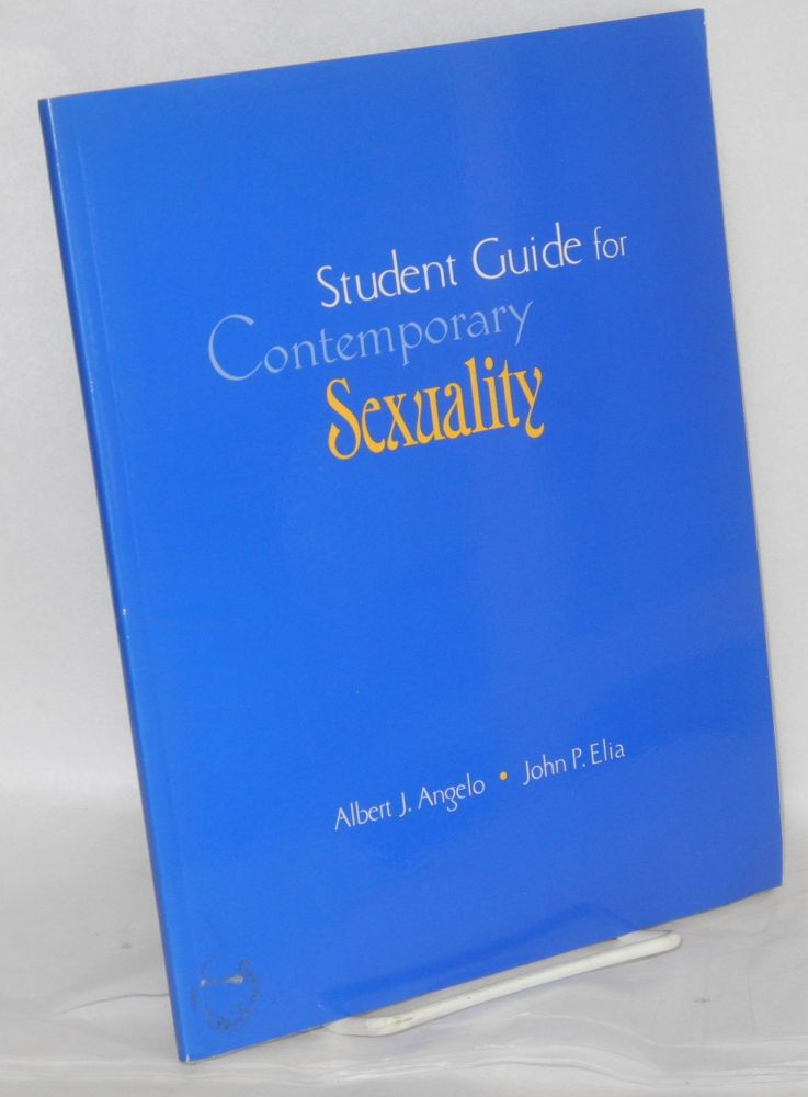 Student guide for contemporary sexuality. Albert J. Angelo, John P. Elia.
