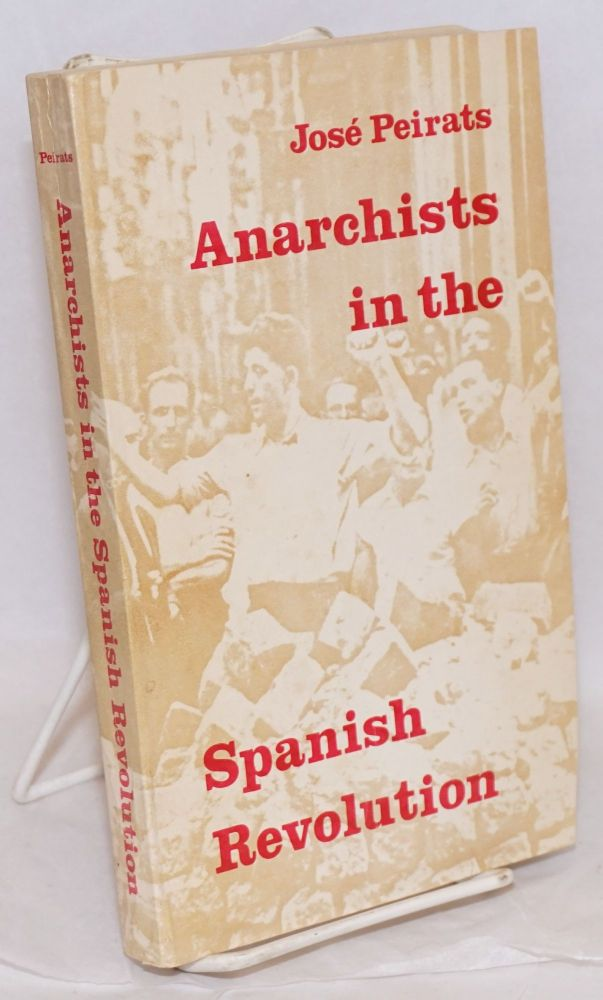 Anarchists in the Spanish revolution. José Peirats.