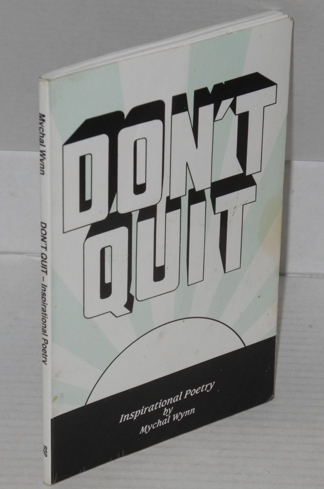 Don't quit; inspirational poetry. Mychal Wynn.
