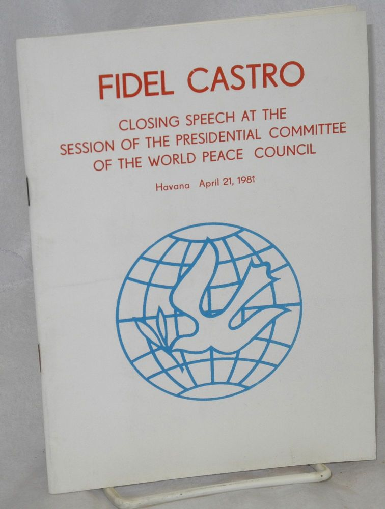 Closing speech at the session of the Presidential Committee of the World Peace Council; Havana, April 21, 1981. Fidel Castro.