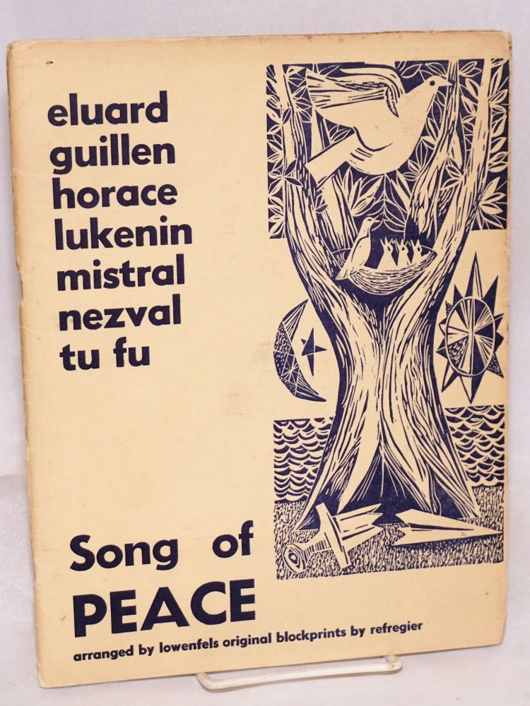Song of peace; based on poems by Paul Eluard, Nicolas Guillen, Horace M. Lukenin Gabriela Mistral, Vitàzlav Nezval, Tu Fu. Translated, adapted and arranged by Walter Lowenfels and blockprints by Anton Refregier. Walter Lowenfels, ed.