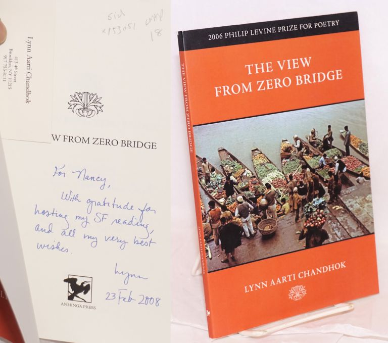 The view from Zero Bridge; 2006 Philip Levine Prize for poetry selected by Corrine Clegg Hales. Lynn Aarti Chandhok.