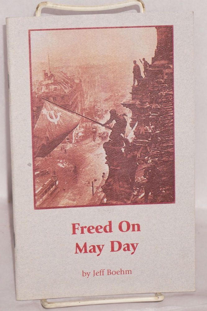 """Freed on May Day. In loving memory of Godfrey """"Jeff"""" Boehm, August 19, 1906 - May 23, 2000. Jeff Boehm."""