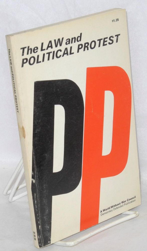 The law and political protest: a handbook on your rights under the law. Tom Dove, ed.