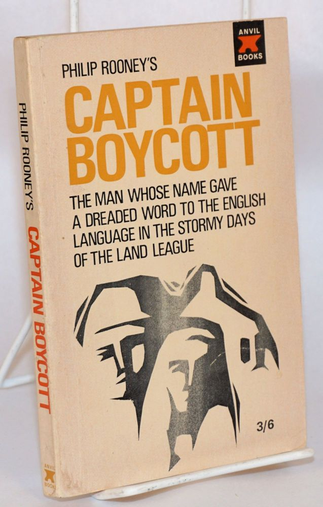 Captain Boycott: The man whose name gave a dreaded word to the English language in the stormy days of the land league. Philip Rooney.