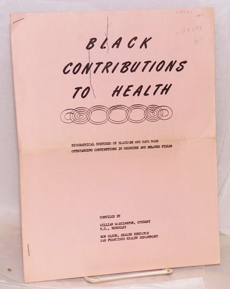 Black contributions to health; biographical sketches of blackmen who have made outstanding contributions in medicine and related fields. William Washington, comps Ron Olson.