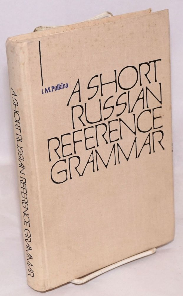 A Short Russian Reference Grammar With a Chapter on Pronunciation. I. M. Pulkin.
