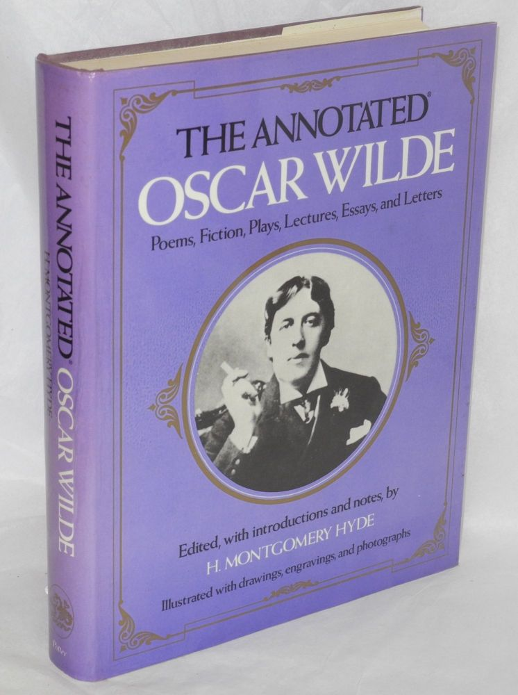 The annotated Oscar Wilde; poems, fiction, lectures, essays, and letters; edited, with introductions and notes, by H. Montegomery Hyde; illustrated with drawings, engravings, and photographs. Oscar Wilde, H. Montegomery Hyde.