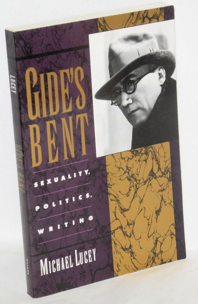 Gide's Bent: Sexuality, Politics, Writing. Michael Lucey.