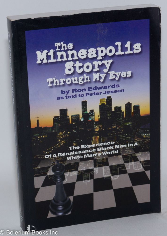 The Minneapolis story, through my eyes; the words and experience of a renaissance black man in a white man's world. Ron as told to Peter Jessen Edwards.