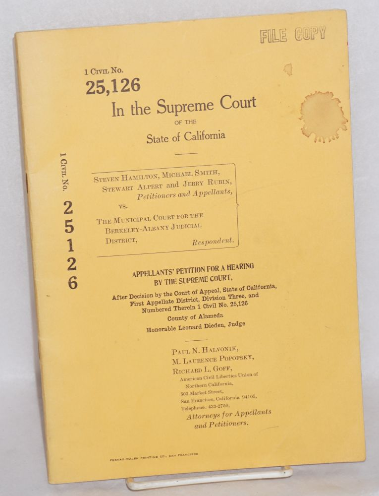 Steven Hamilton, Michael Smith, Stewart Albert and Jerry Rubin, petitioners and appellants, vs. The Municipal Court for the Berkeley-Albany Judicial District, respondent. Appellants' petition for a hearing by the Supreme Court, after decision by the Court of Appeal, State of California, First Appellate District, Division Three, and numbered therein 1 Civil no. 25,126, County of Alameda, Honorable Leonard Dined, Judge. Paul N. Halvonik, Richard l. Goff, M. Laurence Popofsky.
