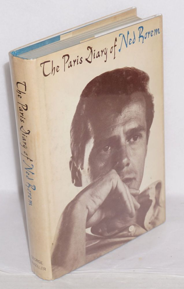 The Paris diary of Ned Rorem. Robert Phelps, Ned Rorem, , a portrait of the.