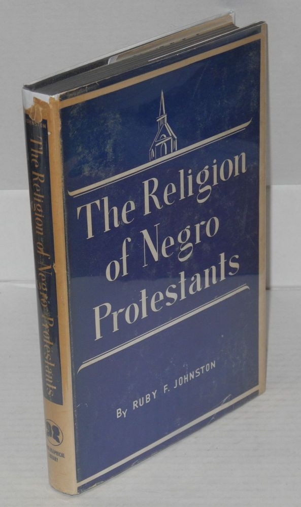 The religion of Negro protestants, changing religious attitudes and practices. Ruby Funchess Johnston.