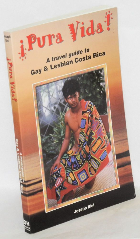 ¡ Pura vida! A travel guide to gay & lesbian Costa Rica, with an additional chapter by Nancy del Pi8zzo. Joseph Itiel.