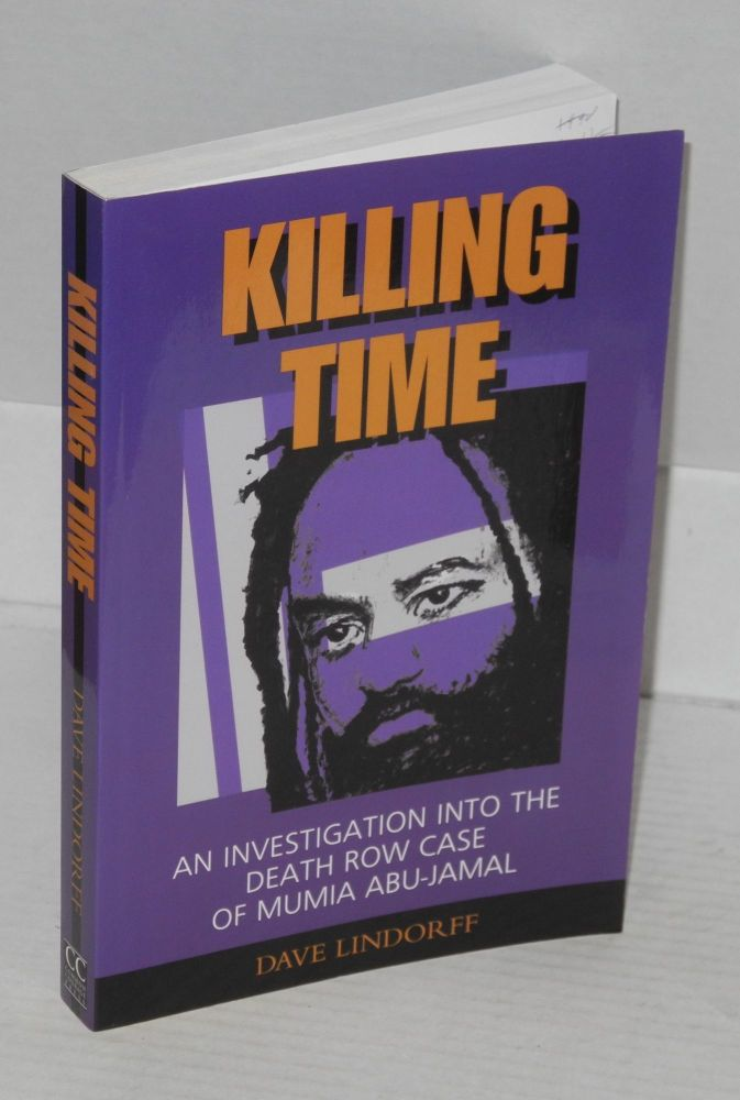 Killing time: an investigation into the death row case of Mumia Abu-Jamal. Dave Lindorff.