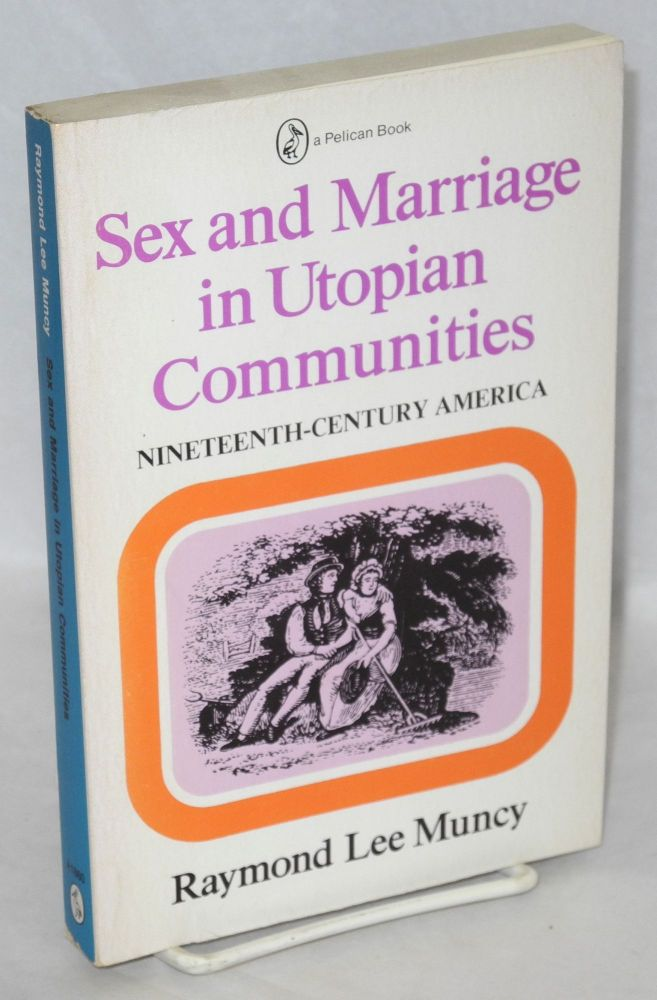 Sex and marriage in utopian communities : 19th century America. Raymond Lee Muncy.