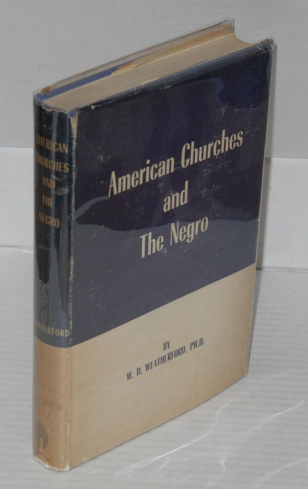 American churches and the Negro; an historical study from early slave days to the present. Willis Duke Weatherford.