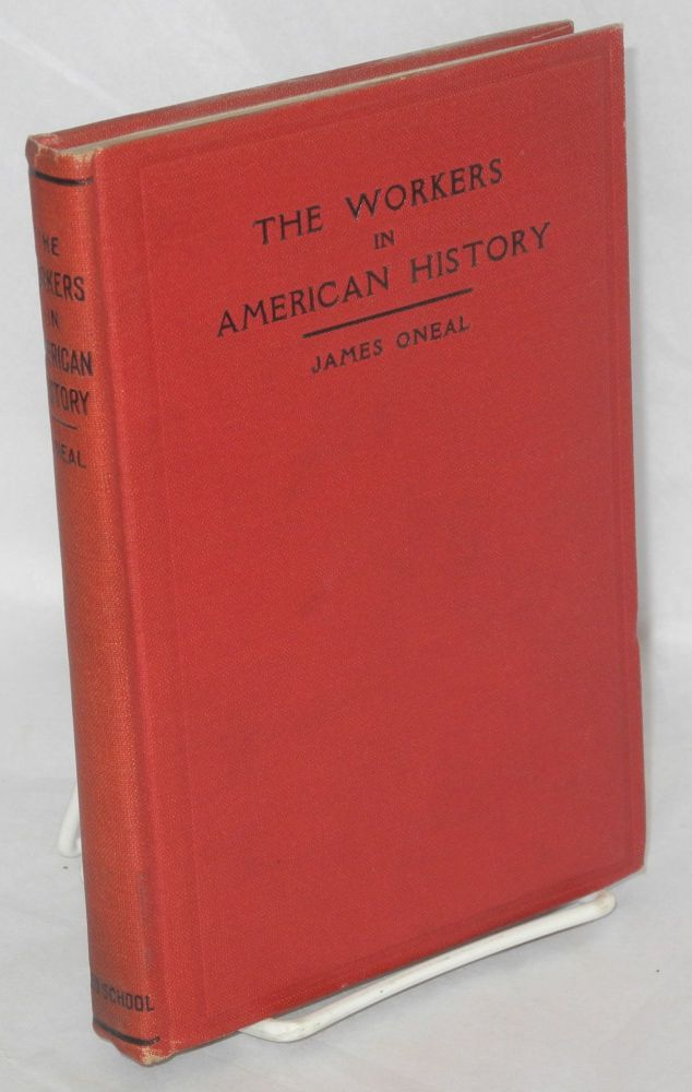 The workers in American history. Fourth edition, revised and enlarged. James Oneal.