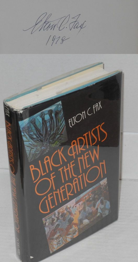 Black artists of the new generation; foreword by Romare Bearden, illustrated with photographs by the author. Elton C. Fax.