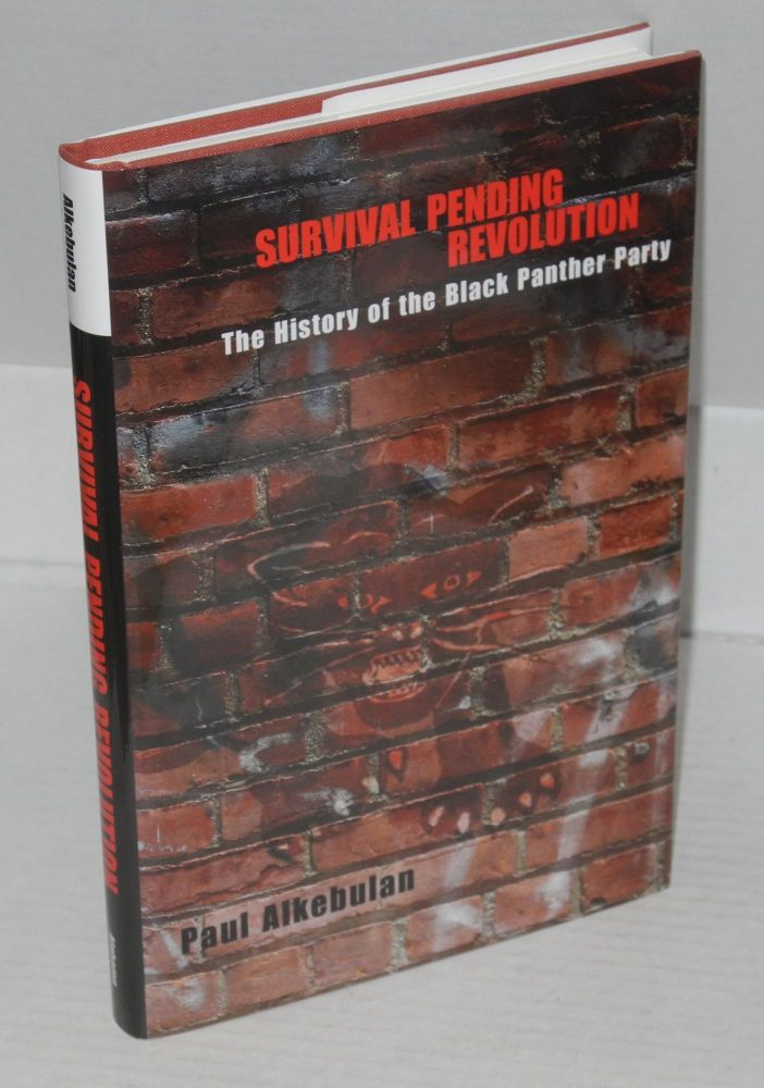 Survival pending revolution; the history of the Black Panther Party. Paul Alkebulan.