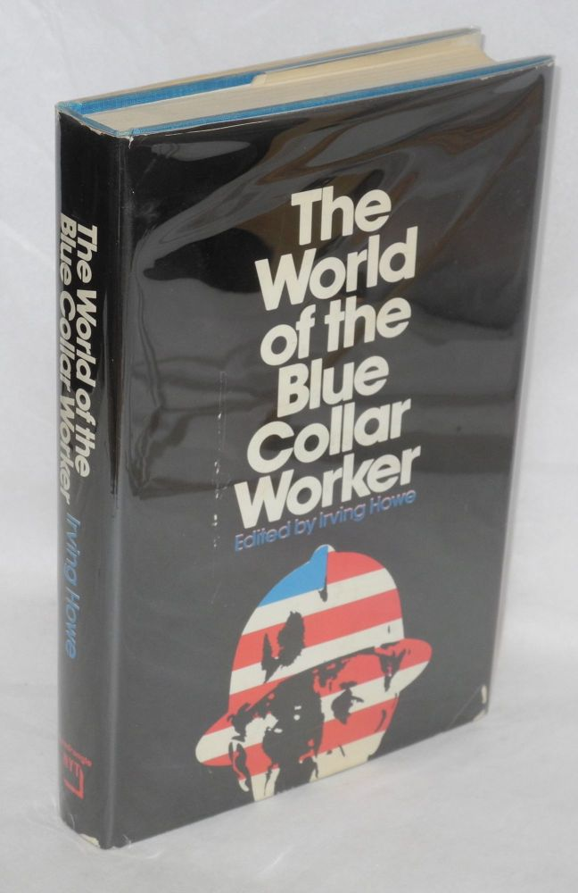 The world of the blue-collar worker. Irving Howe, ed.