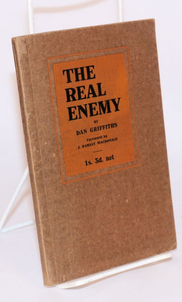 The real enemy and other socialist essays. With a foreward by J. Ramsay MacDonald. Dan Griffiths.