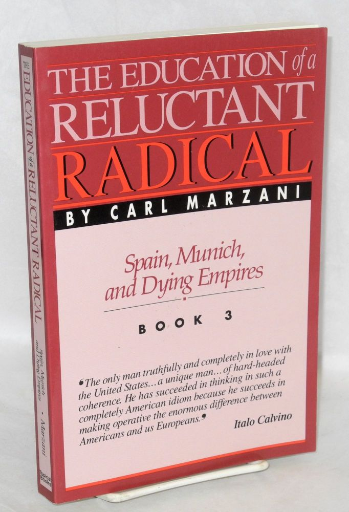 The education of a reluctant radical. Spain, Munich and dying empires. Book 3. Carl Marzani.