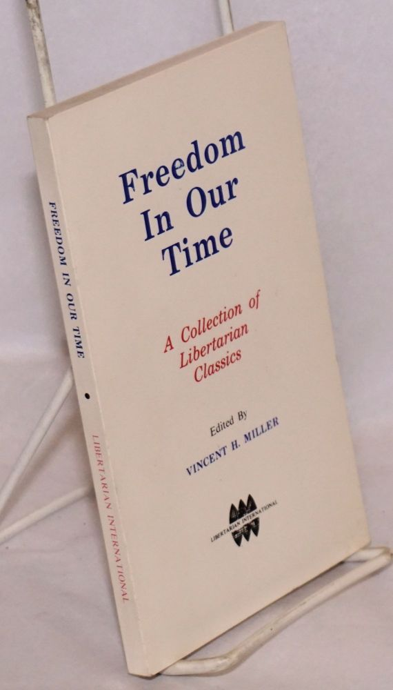 Freedom in Our Time: A Collection of Libertarian Classics. Vincent H. Miller.
