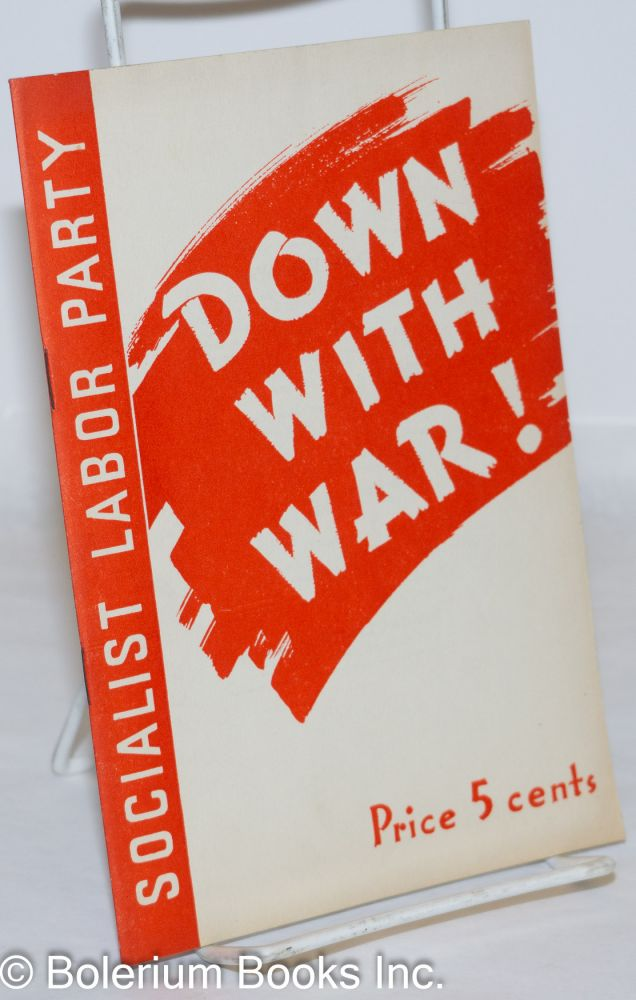 Down with war! Declaration on the outbreak of war. Socialist Labor Party.