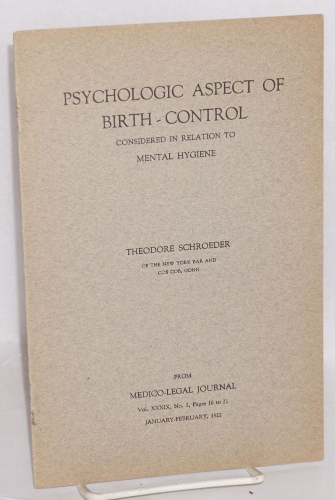 Psychologic aspect of birth-control considered in relation to mental hygiene. Theodore Schroeder.